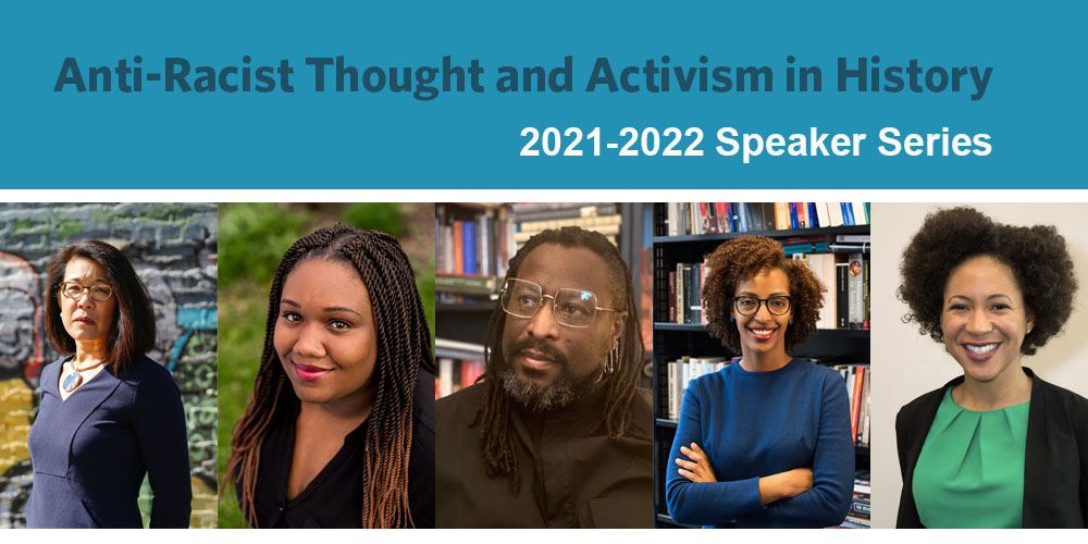 Anti-Racist Thought and Activism in History 2021-2022 Speaker Series